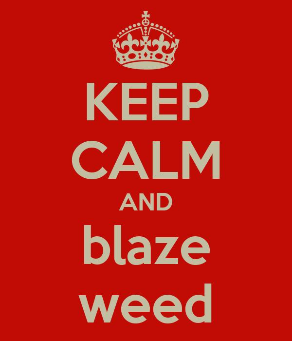 KEEP CALM AND blaze weed