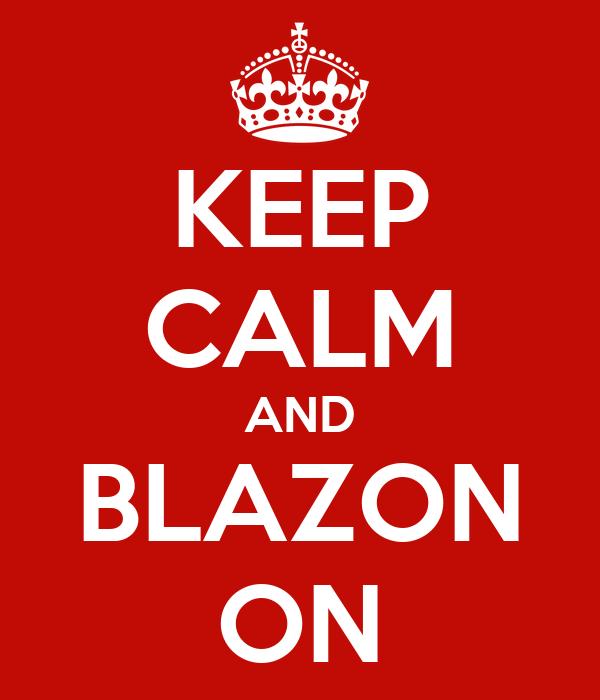 KEEP CALM AND BLAZON ON
