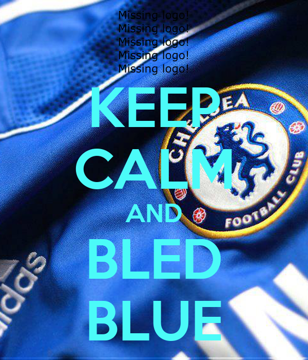 KEEP CALM AND BLED BLUE