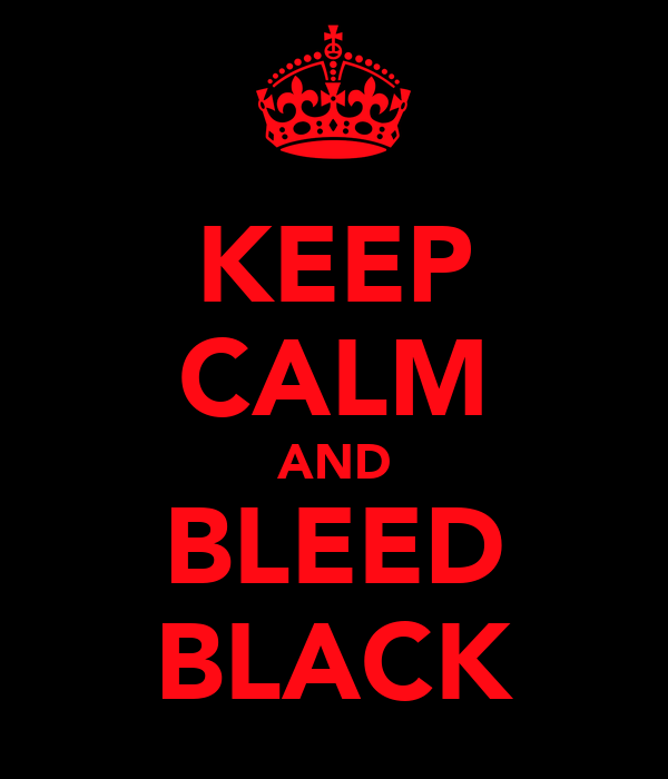 KEEP CALM AND BLEED BLACK