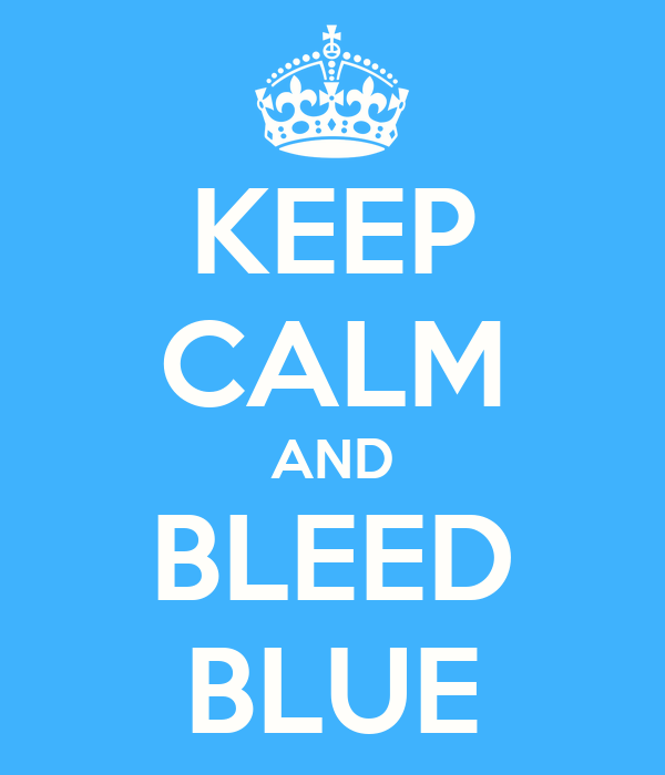KEEP CALM AND BLEED BLUE