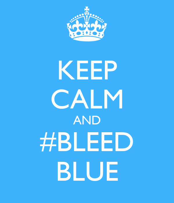 KEEP CALM AND #BLEED BLUE