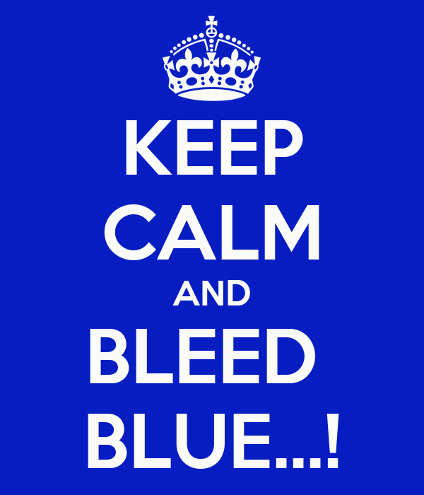 KEEP CALM AND BLEED  BLUE...!