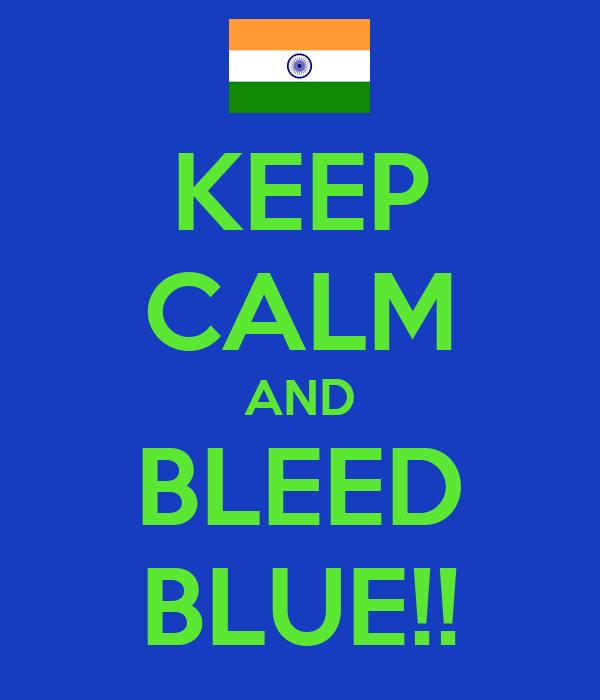KEEP CALM AND BLEED BLUE!!