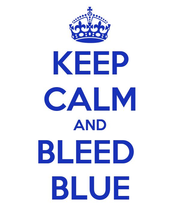 KEEP CALM AND BLEED  BLUE