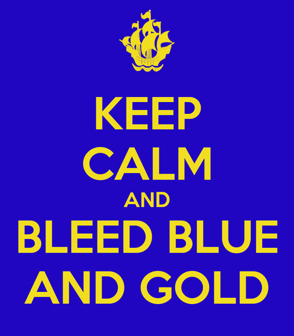 KEEP CALM AND BLEED BLUE AND GOLD