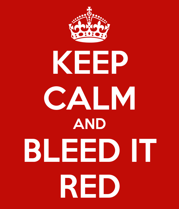 KEEP CALM AND BLEED IT RED