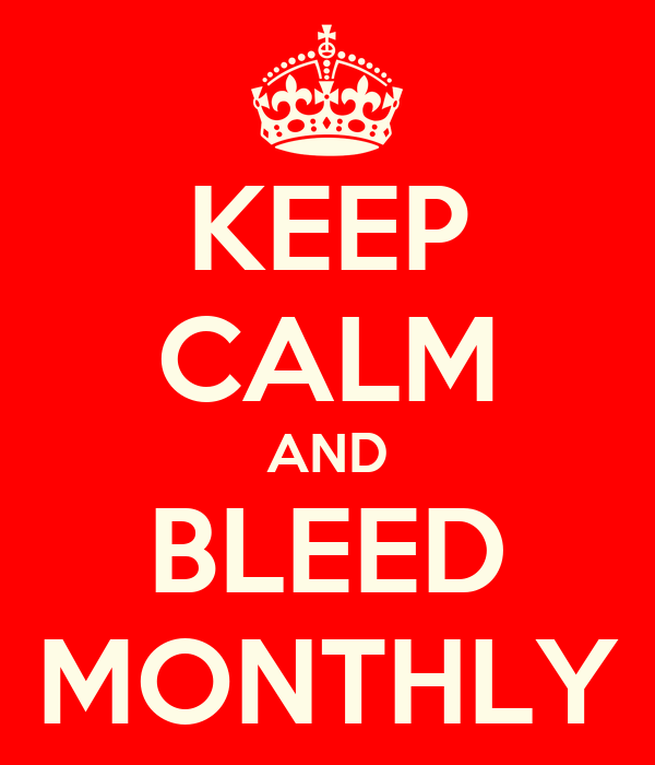 KEEP CALM AND BLEED MONTHLY