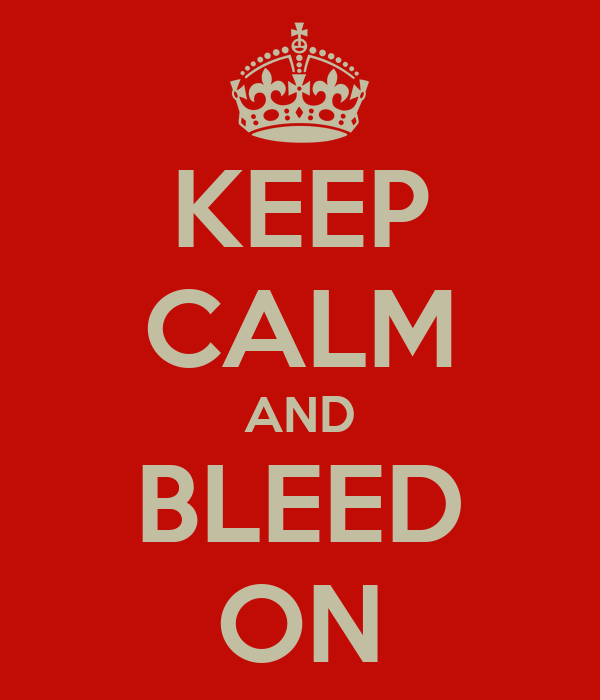 KEEP CALM AND BLEED ON