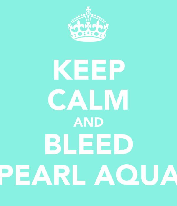 KEEP CALM AND BLEED PEARL AQUA