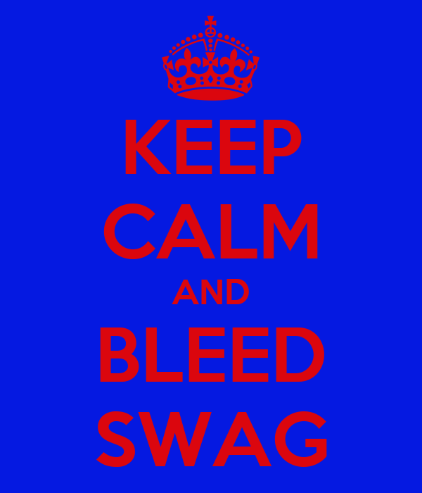KEEP CALM AND BLEED SWAG