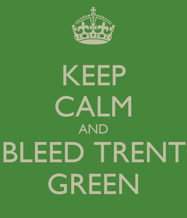 KEEP CALM AND BLEED TRENT GREEN