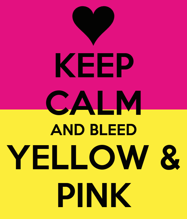 KEEP CALM AND BLEED YELLOW & PINK