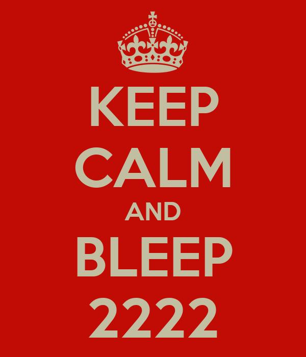 KEEP CALM AND BLEEP 2222