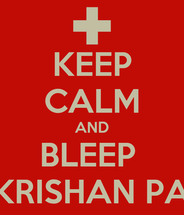 KEEP CALM AND BLEEP  Dr. KRISHAN PATEL