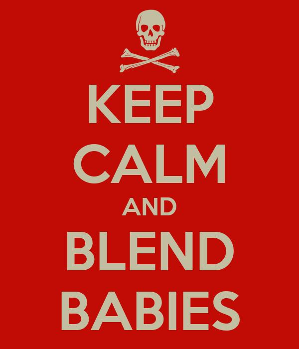 KEEP CALM AND BLEND BABIES