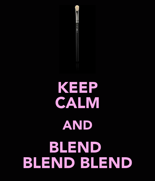 KEEP CALM AND BLEND  BLEND BLEND
