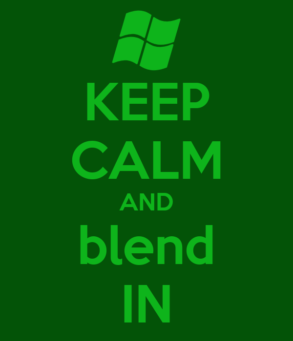 KEEP CALM AND blend IN