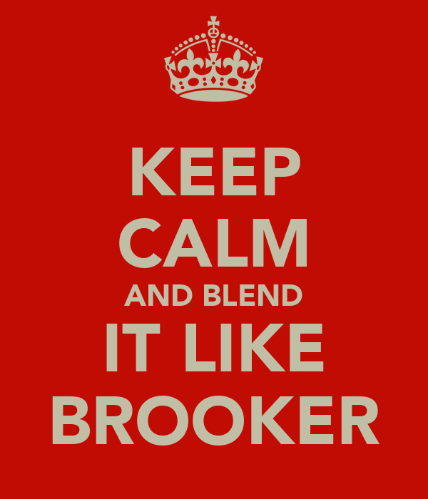 KEEP CALM AND BLEND IT LIKE BROOKER