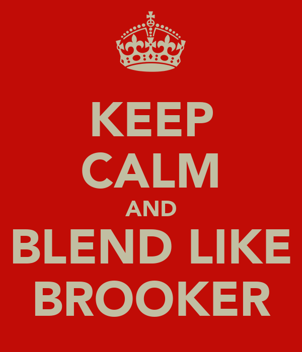 KEEP CALM AND BLEND LIKE BROOKER