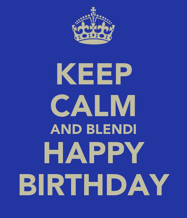 KEEP CALM AND BLENDI HAPPY BIRTHDAY