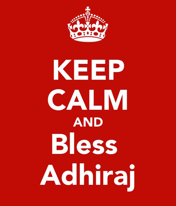 KEEP CALM AND Bless  Adhiraj