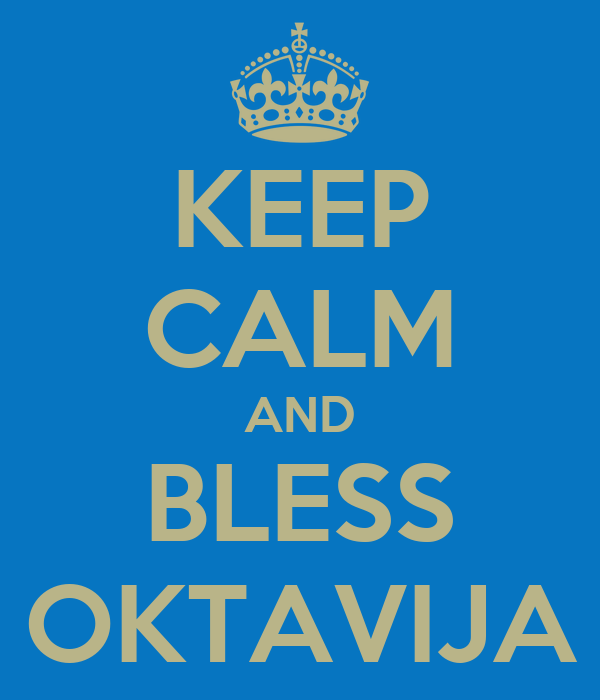 KEEP CALM AND BLESS  OKTAVIJA
