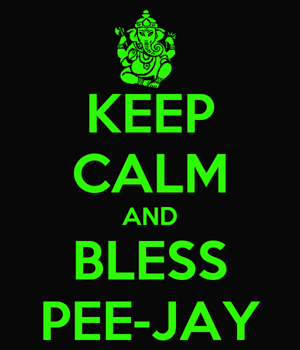 KEEP CALM AND BLESS PEE-JAY