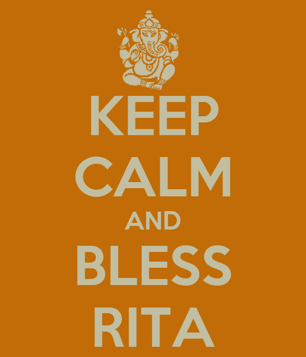 KEEP CALM AND BLESS RITA