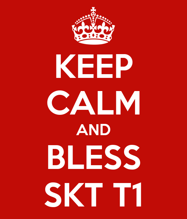 KEEP CALM AND BLESS SKT T1