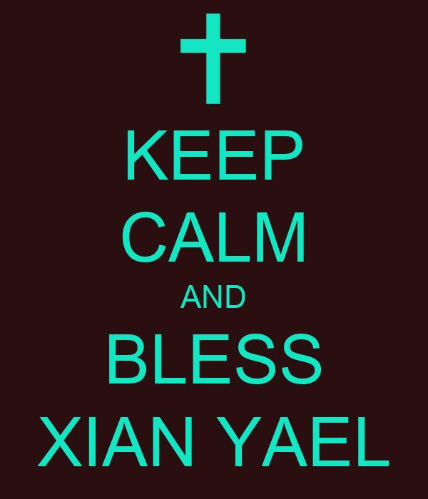 KEEP CALM AND BLESS XIAN YAEL