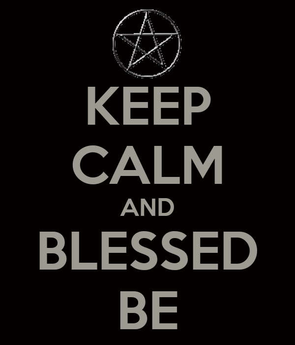 KEEP CALM AND BLESSED BE