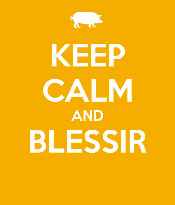 KEEP CALM AND BLESSIR