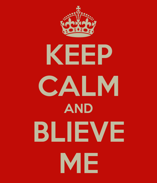 KEEP CALM AND BLIEVE ME