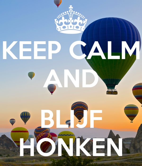 KEEP CALM AND  BLIJF HONKEN