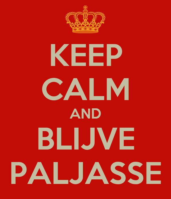 KEEP CALM AND BLIJVE PALJASSE