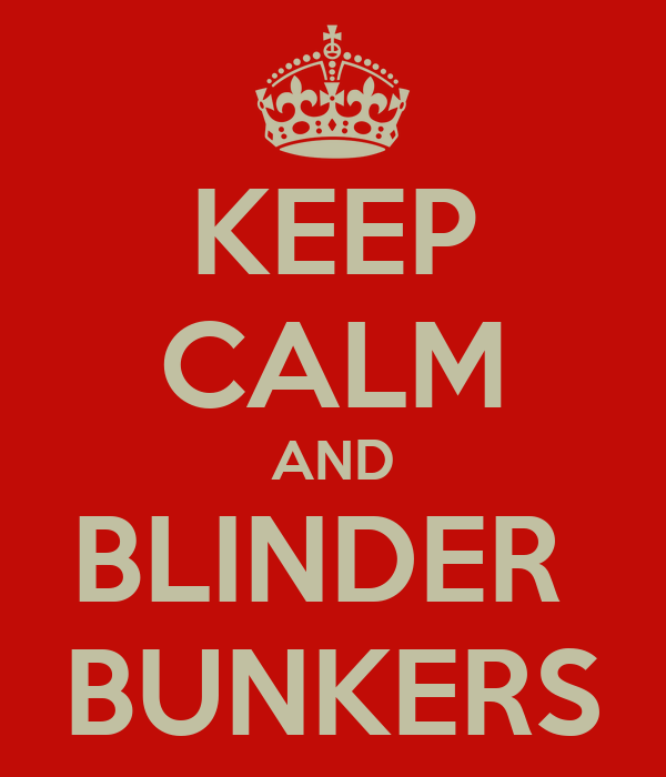 KEEP CALM AND BLINDER  BUNKERS
