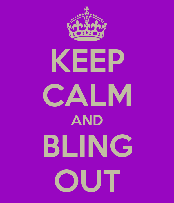 KEEP CALM AND BLING OUT