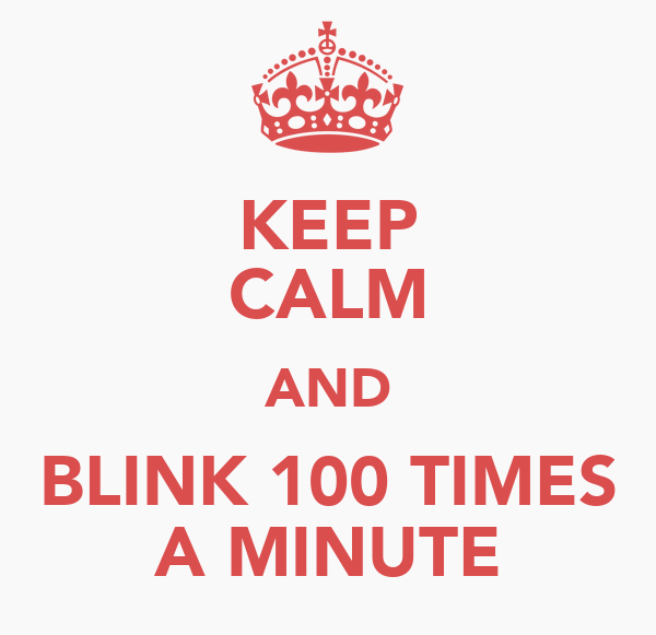 KEEP CALM AND BLINK 100 TIMES A MINUTE
