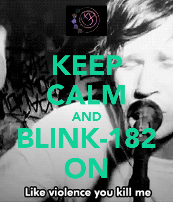KEEP CALM AND BLINK-182 ON