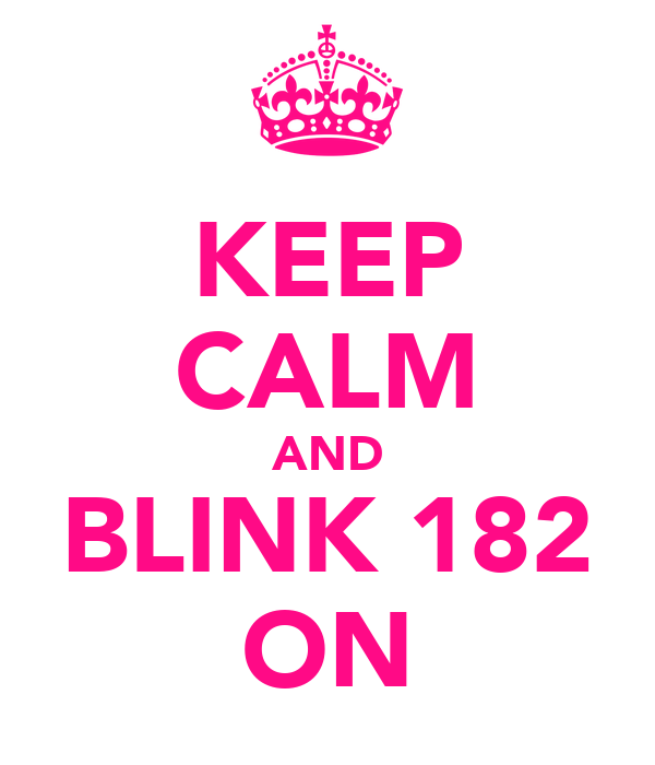 KEEP CALM AND BLINK 182 ON