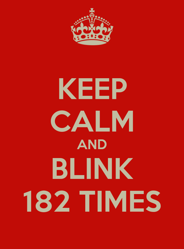 KEEP CALM AND BLINK 182 TIMES