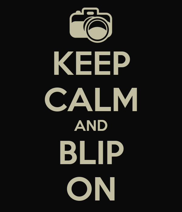 KEEP CALM AND BLIP ON
