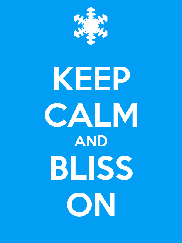 KEEP CALM AND BLISS ON