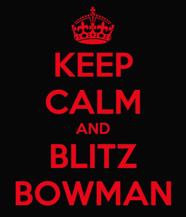 KEEP CALM AND BLITZ BOWMAN