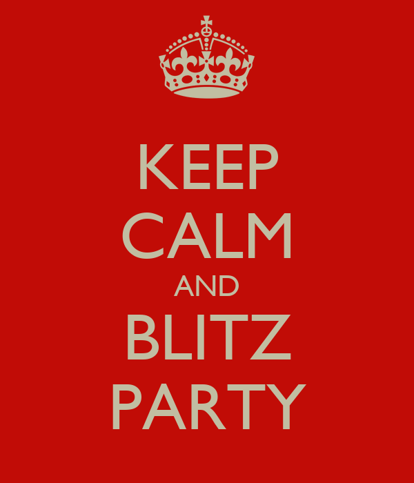 KEEP CALM AND BLITZ PARTY