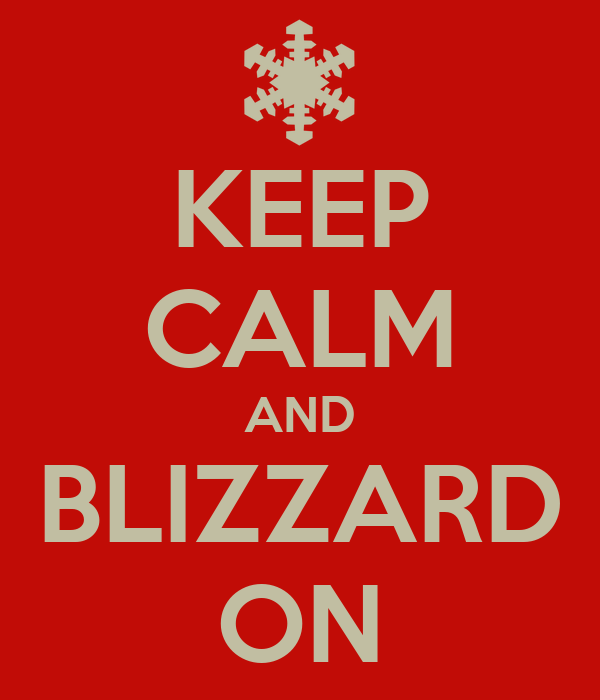 KEEP CALM AND BLIZZARD ON