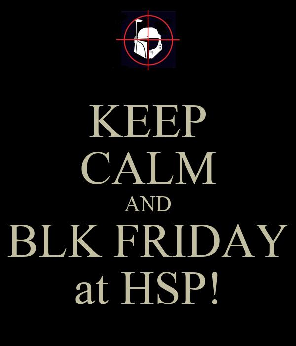 KEEP CALM AND BLK FRIDAY at HSP!