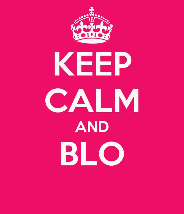 KEEP CALM AND BLO