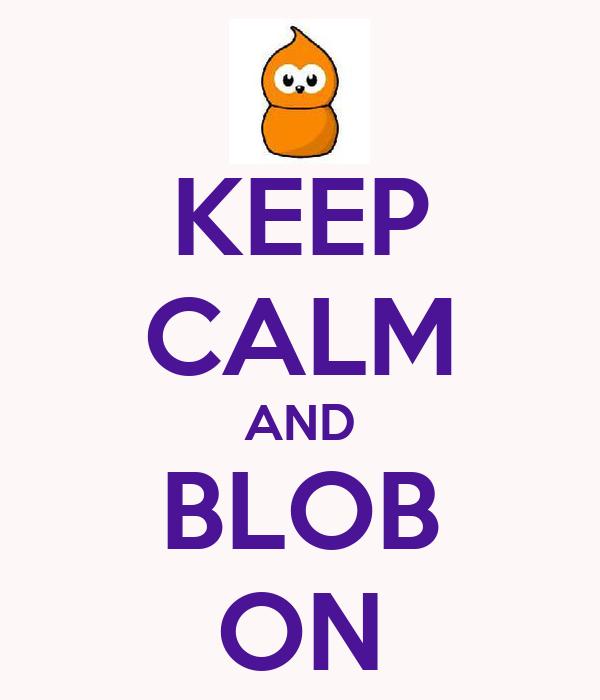 KEEP CALM AND BLOB ON